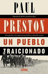 Un pueblo traicionado. España de 1876 a nuestros días: corrupción, incompetencia política y división social - Paul Preston - año 2019 - varios formatos 139019