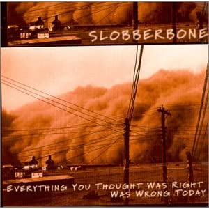 Everything You Thought Was Right Was Wrong Today, SLOBBERBONE 41SZF885DKL._SL500_AA300_
