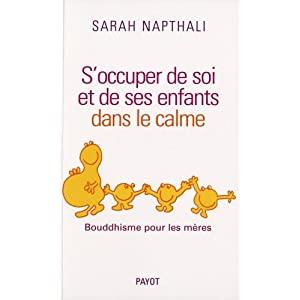 Bibliothèque: Bouddhisme : s'occuper de soi et de ses enfants dans le calme de Sarah Napthali 41dxujTF-IL._SL500_AA300_