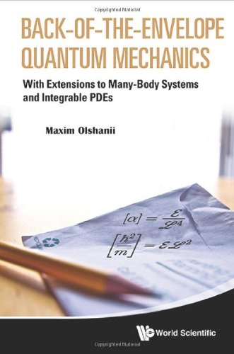 Back-of-the-Envelope Quantum Mechanics: With Extensions to Many-Body Systems and Integrable PDEs 41rnikeYZ8L