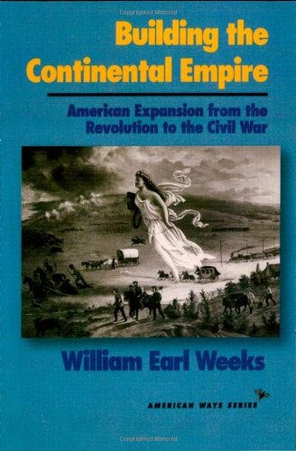 Building the Continental Empire: American Expansion from the Revolution to the Civil War (American Ways Series) 51-4Hq1inOL