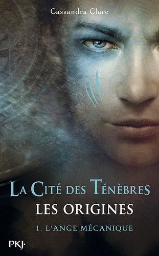 La Cité des Ténèbres, les Origines - Tome 1 : L'ange mécanique de Cassandra Clare 51GPdvrB0pL._SL500_