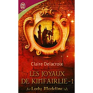 delacroix - Les joyaux de Kinfairlie, Tome 1 : Lady Madeline /Claire Delacroix 51GhY-eeKzL._SL500_AA300_