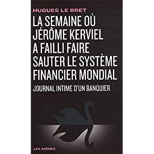 La semaine où Jérôme Kerviel a failli faire sauter le système financier mondial : Journal intime d'un banquier 51xkr5DB9FL._SL500_AA300_