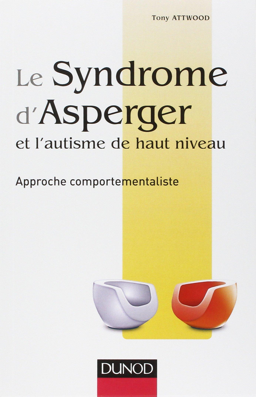 Le Syndrome d' Asperger et l'autisme de haut niveau Approche comportementaliste