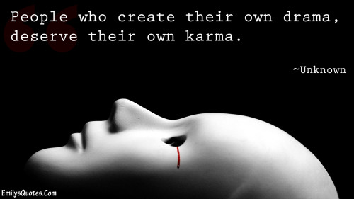 The good night and good morning thread - Page 20 EmilysQuotes.Com-people-unknown-drama-deserve-karma-consequences-500x281