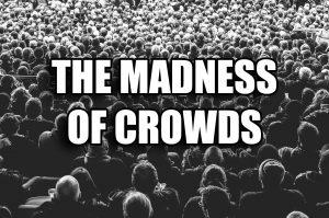 Питер Мейер – Изменения становятся все ближе. Еженедельные бюллетени Питера Madness-of-crowds-300x199
