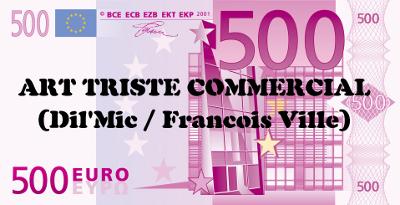 Francois Ville - Page 3 Art%20triste%20commercial%20dil%20mic%20francois%20ville%20400