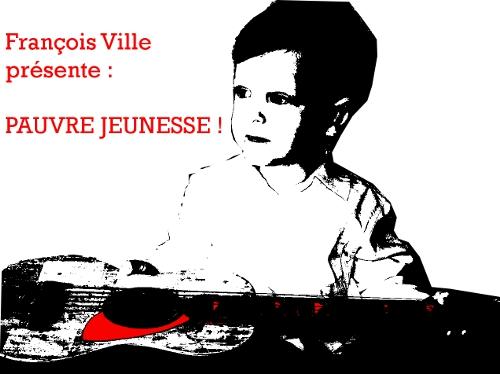 Francois Ville - Page 3 Pauvre%20jeunesse-francois%20ville