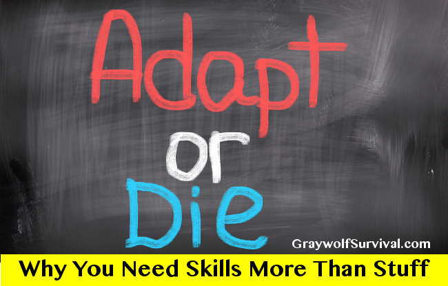 Adapt or die: Why you need more skills and less stuff Adapt-or-die-why-you-need-prepper-skills-more-than-gear