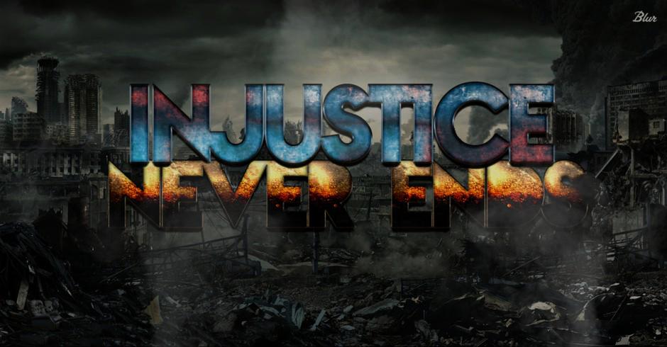 Injustice Never Ends