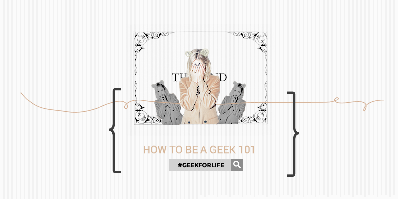 HOW TO BE A GEEK 101