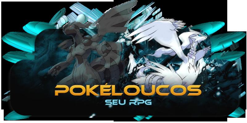 PokéLoucos- Seu RPG '-'