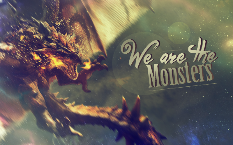 We are the Monsters.