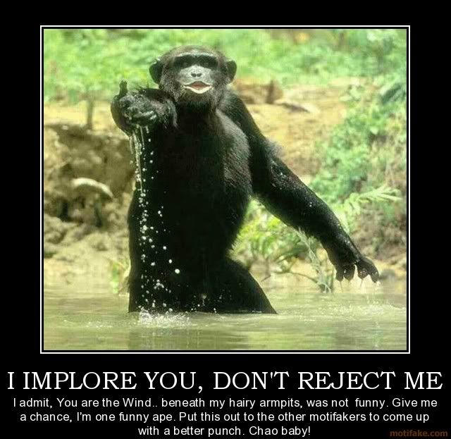 Motivational Pictures of the day - Page 3 I-implore-you-dont-reject-me-ape-demotivational-poster-1272322670