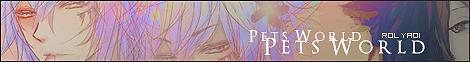 Pets world [Afiliación de Elite] Foro de rol yaoi mprg  BannerForo