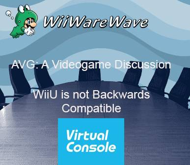A Videogame Discussion: Wii U is not backwards compatible WWWAVGlogo-3