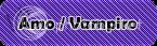 Amo / Vampiro