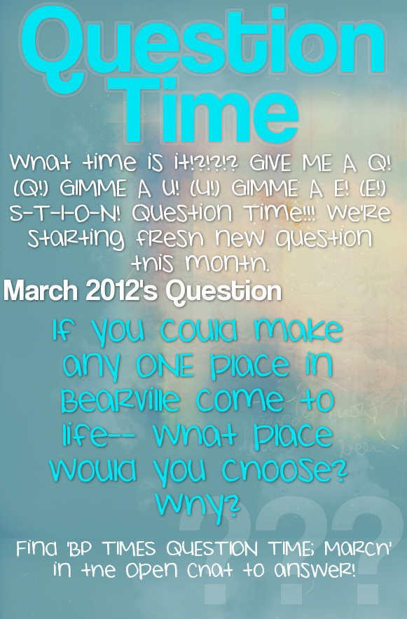 { BP Times ; Issue 4 } ** Questiontime