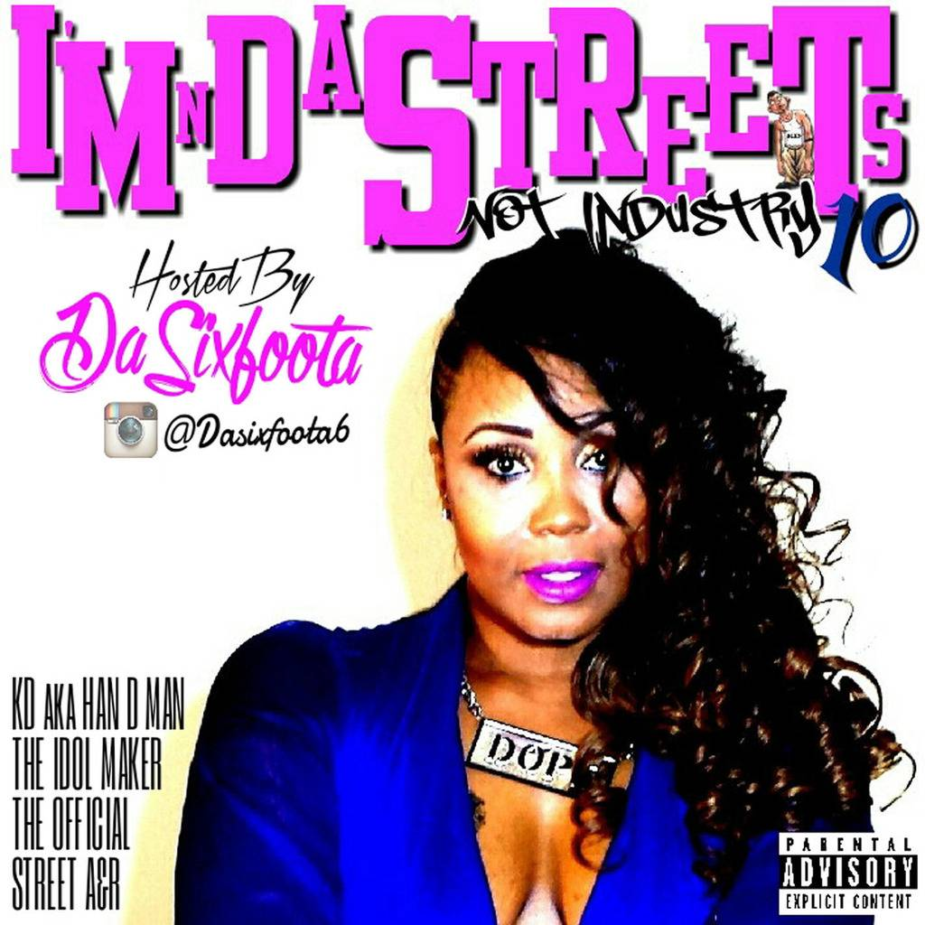 "@KDakaHandman Presents ""Im N Da Streets Not Industry 10"" Hosted @DaSixFoota ImNDaStreetsNotIndustry10_Front_Final_zps8fg2ldod"