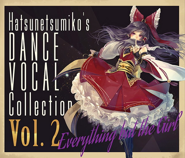 """[C90][Hatsunetsumiko's] """"Everything but the Girl"""" Hatsunetsumiko's Dance Vocal Collection Vol.2 EverythingGirl"""