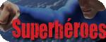 #} Superhéroes••