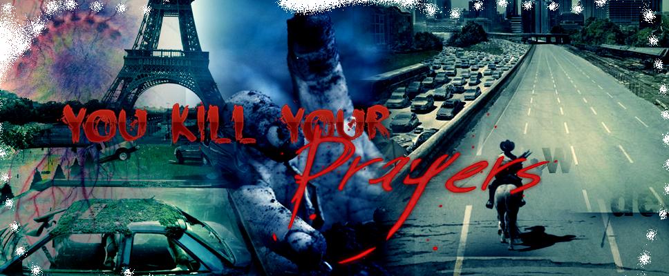 You Kill Your Prayer