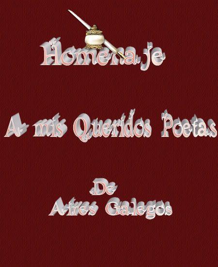 HOMENAJE A MIS POETAS -  Homenaje a todos mis queridos poetas de Aires Galegos Homenajeamispoetasaires
