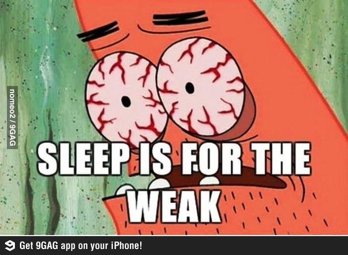 Funny Pics SleepisfortheWeak