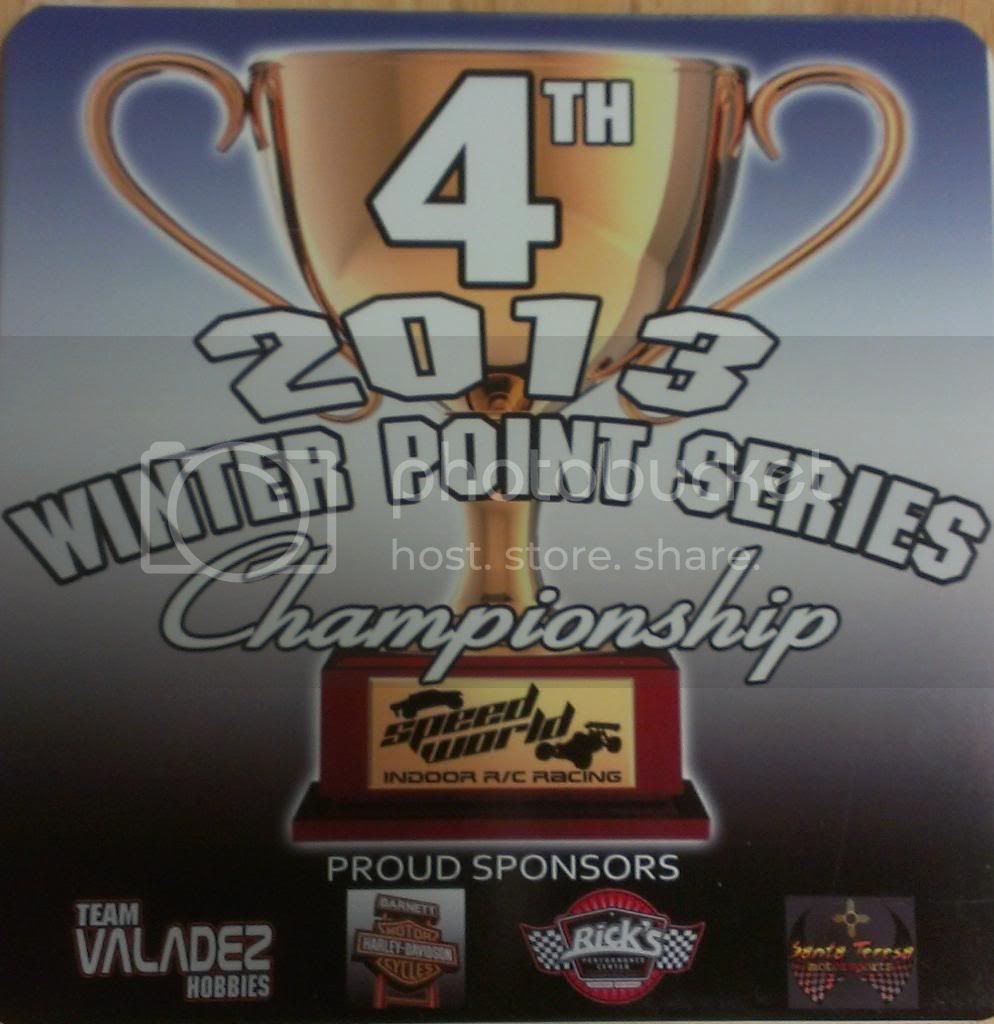 Speed World R/C Raceway WEEK 6 and FINAL 2013 WINTER POINTS SERIES RESULTS 4THPLACEPLAQUE