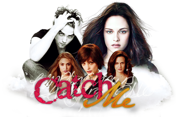 « Catch Me }