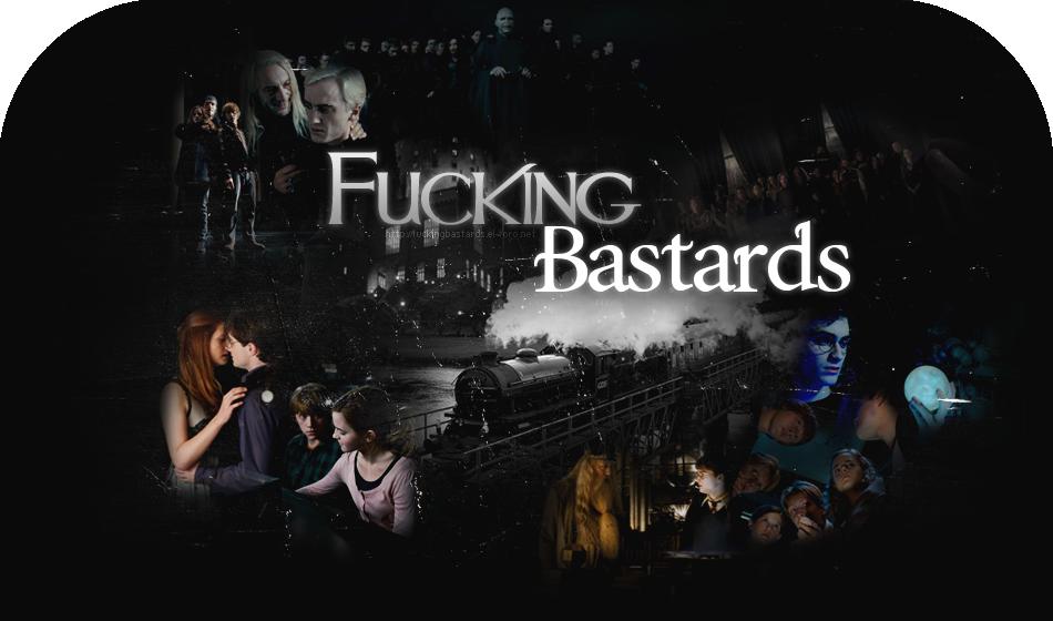 » Fucking Bastards ••