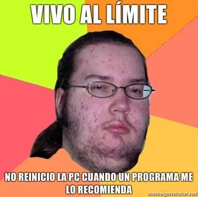 [memes]Fuck Yea!, Forever Alone, Fuuuu, Challenge Acepted y Problem? Vivo-al-lmite-No-reinicio-la-PC-cuando-un-programa-me-lo-recomienda