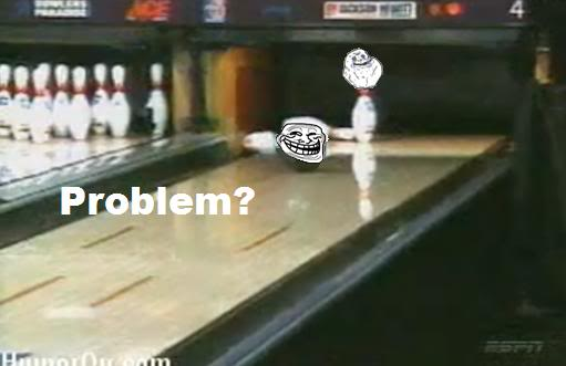 [memes]Fuck Yea!, Forever Alone, Fuuuu, Challenge Acepted y Problem? TrollandForeverAloneBowling