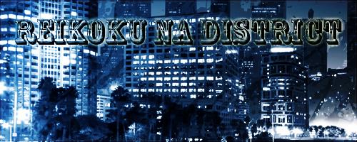Reikoku na District [IF] - A Modern Day City RP Reikokuadbanner