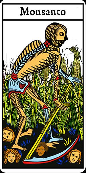 DEPOPULATION VIA LES OGM, LES PESTICIDES, LA DEFORESTATION ET LA POLLUTION DE NOTRE NOURRITURE ET DE NOS EAUX - Page 3 Monsanto-mort-tarot