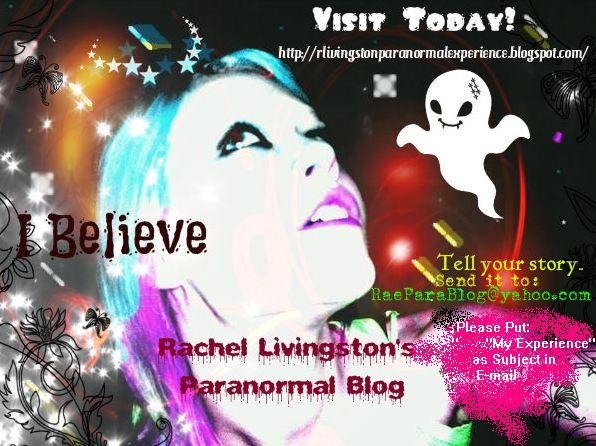 RACHEL LIVINGSTON'S PARANORMAL BLOG: CHECK IT OUT: SHARE YOUR STORIES! Ibelieve2