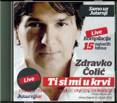 Narodna - Zabavna Muzika 2012 - Page 2 ZdravkoColic-TiSiMiUKrvi15Hitova-Live2012
