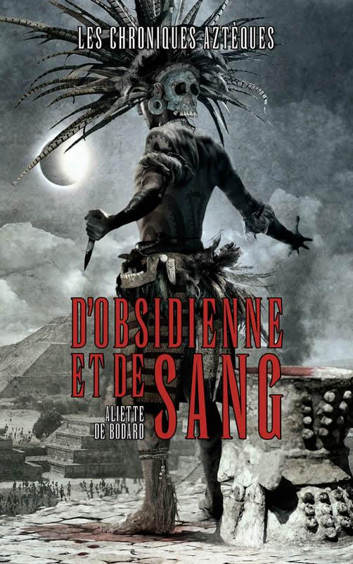 Les Chroniques Aztèques, Tome 1 : D'Obsidienne et de Sang Obsidienne