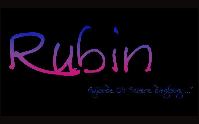 """Rubin: Episode 01 - """"Kære dagbog ..."""" Ep01title"""