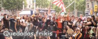 ¡Quedadas Frikis! ^^