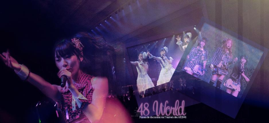 48world - Forum de traduction dédié aux AKB48 et groupes soeurs