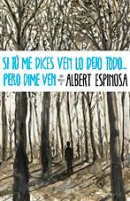 Si tú me dices ven lo dejo todo... pero dime ven - Alberto Espinosa Espinosa