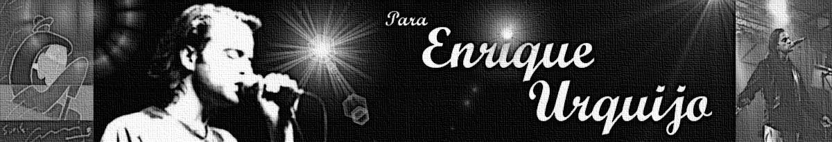 Para Enrique Urquijo