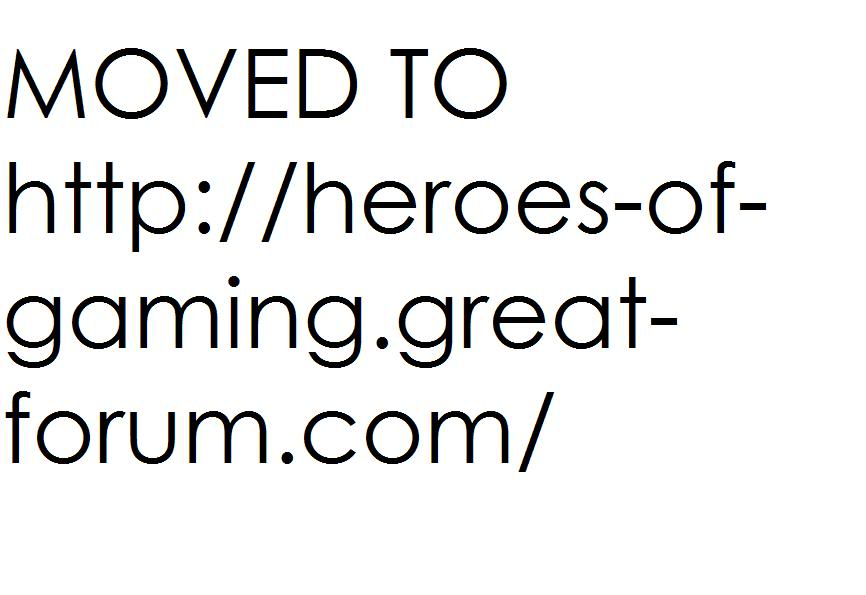 MOVED TO: http://heroes-of-gaming.forumotion.com/