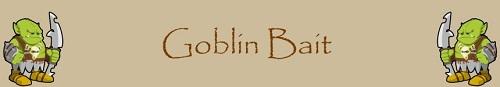 Goblin Bait