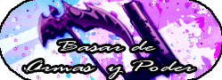 <center><b><font color=#c40101>☼  BASAR DE ARMAS Y PODER  ☼
