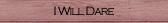 I Will Dare