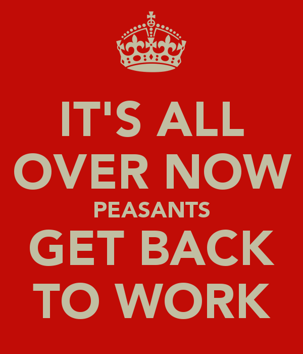 Free month It-s-all-over-now-peasants-get-back-to-work_zps93ffbadd