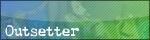 Outsetter
